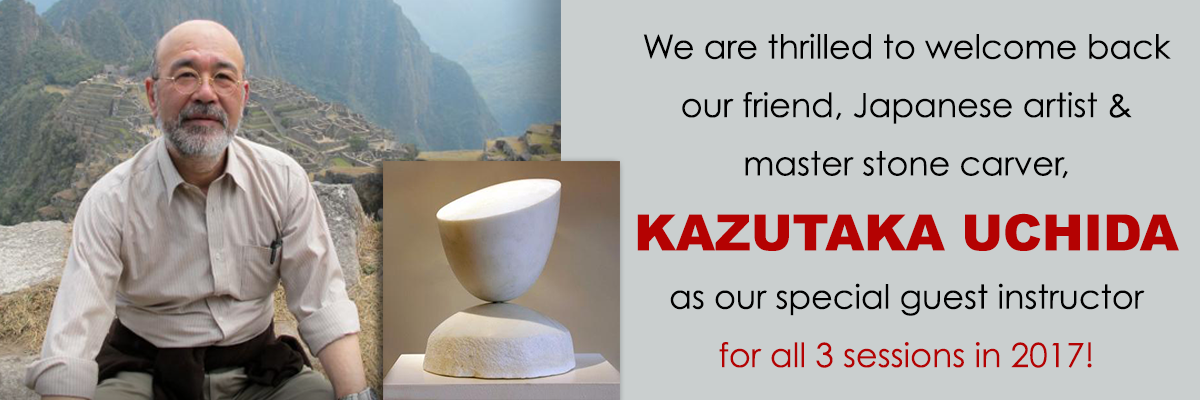 We are thrilled to welcome back our friend, Japanese artist & master stone carver, KAZUTAKA UCHIDA as our special guest instructor for all 3 sessions in 2017!